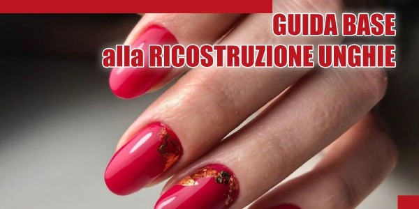 Guida di base alla ricostruzione unghie